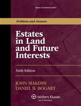 Estates in Land and Future Interests, by Makdisi, 6th Edition 9781454840824
