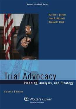 Trial Advocacy: Planning Analysis and Strategy, by Berger, 4th Edition 9781454841531