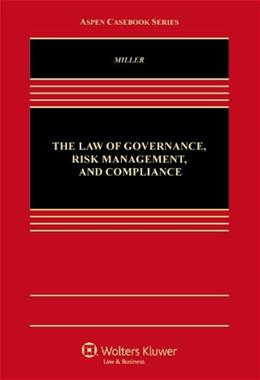 Law of Governance, Risk Management and Compliance, by Miller 9781454845447