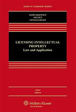 Licensing Intellectual Property: Law and Applications, by Gomulkiewicz, 3rd Edition 9781454847960