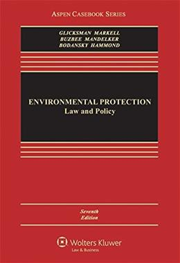 Environmental Protection: Law & Policy, by Glicksman, 7th Edition 9781454849353