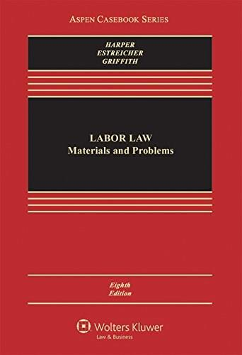 Labor Law: Cases Materials and Problems, by Harper, 8th Edition 9781454849438