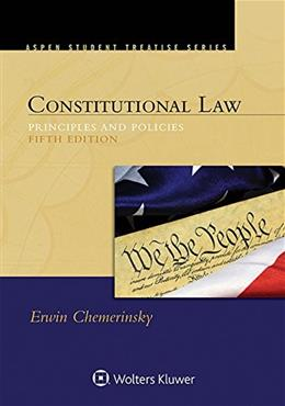 Constitutional Law: Principles and Policies, by Chemerinsky, 5th Edition 9781454849476