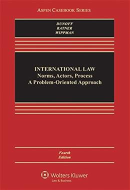 International Law: Norms, Actors, Process: A Problem Oriented Approach, by Dunoff, 4th Edition 9781454849513