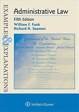 Examples and Explanations: Administrative Law, by Funk, 5th Edition 9781454850106