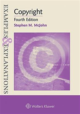 Examples and Explanations: Copyright, by McJohn, 4th Edition 9781454850144