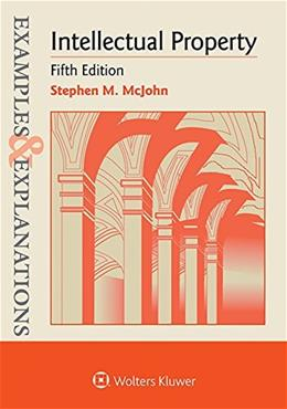 Examples and Explanations: Intellectual Property, by McJohn, 5th Edition 9781454850151