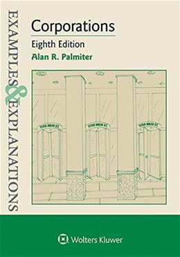 Examples and Explanations: Corporations, by Palmiter, 8th Edition 9781454850168