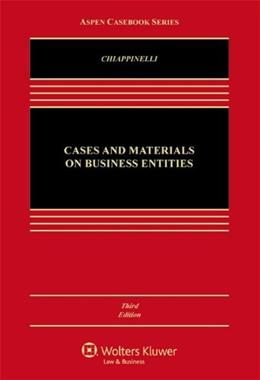 Cases and Materials on Business Entities, by Chiappinelli, 3rd Edition 9781454851325