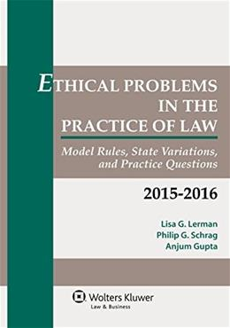 Ethical Problems in the Practice of Law: Model Rules, State Variations, and Practice Questions, by Lerman 9781454851912
