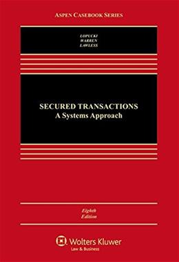 Secured Transaction: A Systems Approach, by LoPucki, 8th Edition 9781454857938