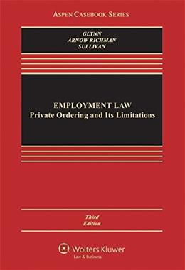 Employment Law: Private Ordering and Its Limitations, by Glynn, 3rd Edition 9781454857990