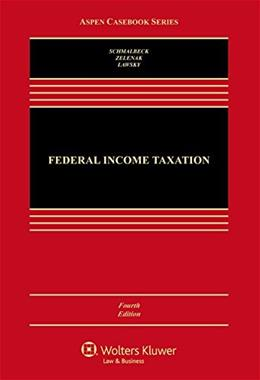 Federal Income Taxation, by Schmalbeck, 4th Edition 9781454858003
