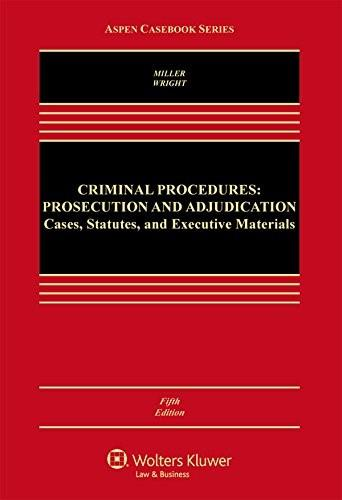 Criminal Procedures: Prosecution and Adjudication: Cases, Statutes, and Executive Materials, by Miller, 5th Edition 9781454858683