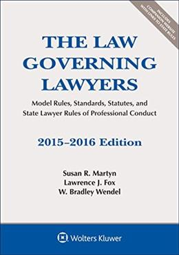 Law Governing Lawyers: Model Rules, Standards, Statutes, and State Lawyer Rules of Professional Conduct, by Martyn 9781454859116
