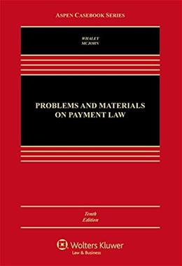 Problems and Materials on Payment Law, by Whaley, 10th Edition 9781454863328