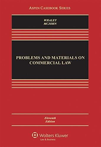 Problems and Materials on Commercial Law, by Whaley, 11th Edition 9781454863342
