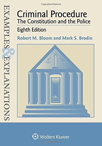 Criminal Procedure: The Constitution and the Police, by Bloom, 8th Edition 9781454865049
