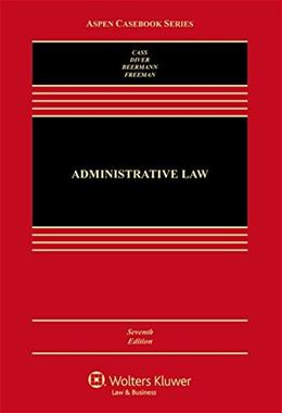 Administrative Law: Cases and Materials, by Cass, 7th Edition 9781454866985