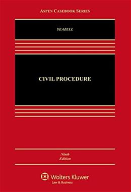 Civil Procedure, by Yeazell, 9th Edition 9 PKG 9781454868347