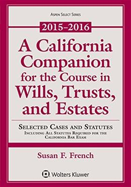 California Companion for the Course in Wills, Trusts, and Estates, 2015 - 2016, by French 9781454870302