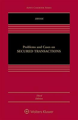 Problems and Cases on Secured Transactions, by Brook, 3rd Edition 9781454870609