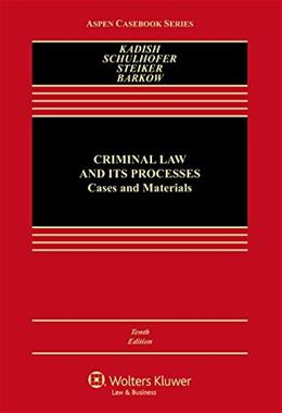 Criminal Law and Its Processes: Cases and Materials (Aspen Casebook Series) 10 9781454873808