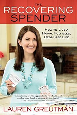 The Recovering Spender: How to Live a Happy, Fulfilled, Debt-Free Life 9781455595808