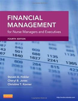 Financial Management for Nurse Managers and Executives, 4e (Finkler, Financial Management for Nurse Managers and Executives) 9781455700882