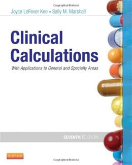 Clinical Calculations with Applications to General and Specialty Areas, by Kee, 7th Edition, WORKTEXT 9781455703845