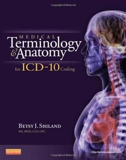 Medical Terminology and Anatomy for ICD-10 Coding, by Shiland 9781455707744