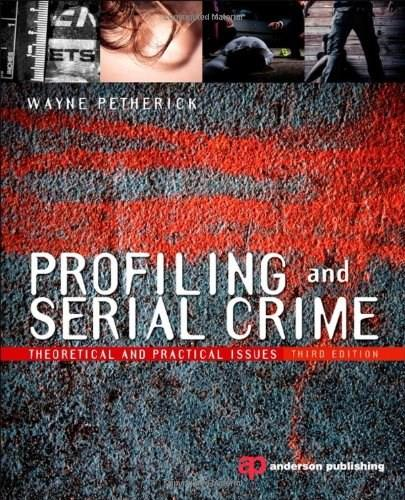Profiling and Serial Crime, by Petherick, 3rd Edition 9781455731749