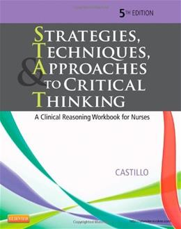 Strategies, Techniques, and Approaches to Critical Thinking: A Clinical Reasoning Workbook for Nurses, by de Castillo, 5th Edition 9781455733903