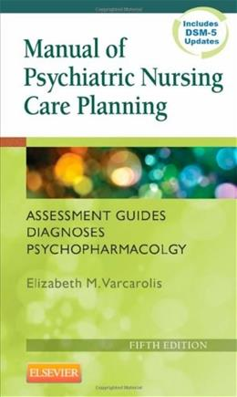 Manual of Psychiatric Nursing Care Planning: Assessment Guides, Diagnoses, Psychopharmacology, 5e (Varcarolis, Manual of Psychiatric Nursing Care Plans) 9781455740192