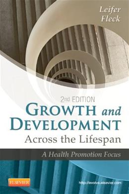 Growth and Development Across the Lifespan: A Health Promotion Focus, by Leifer, 2nd Edition 9781455745456