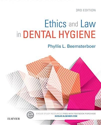 Ethics and Law in Dental Hygiene, by Beemsterboer, 3rd Edition 9781455745463