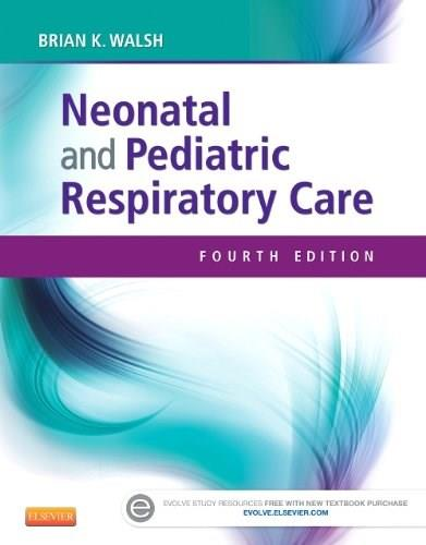 Neonatal and Pediatric Respiratory Care, by Walsh, 4th Edition 9781455753192