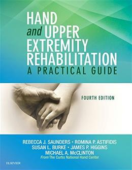 Hand and Upper Extremity Rehabilitation: A Practical Guide, by Saunders, 4th Edition 9781455756476