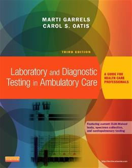 Laboratory and Diagnostic Testing in Ambulatory Care: A Guide for Health Care Professionals, by Garrels, 3rd Edition 9781455772469