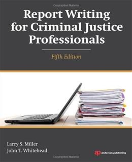 Report Writing for Criminal Justice Professionals, by Miller, 5th Edition 9781455777693