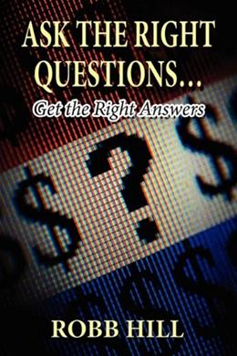 Ask the Right Questions...: Get the Right Answers 9781456027995