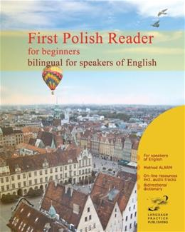 First Polish Reader for beginners bilingual for speakers of English: First Polish dual-language Reader for speakers of English with bi-directional ... audiofiles for beginners (Polish Edition) Bilingual 9781456302597