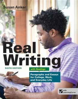 Real Writing with Readings: Paragraphs and Essays for College, Work, and Everyday Life, by Anker, 6th Edition 6 PKG 9781457601996