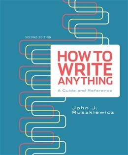 How to Write Anything: A Guide and Reference, by Ruszkiewicz, 2nd Edition 9781457602436