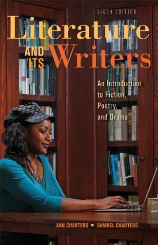 Literature and Its Writers: A Compact Introduction to Fiction, Poetry, and Drama 6 9781457606472