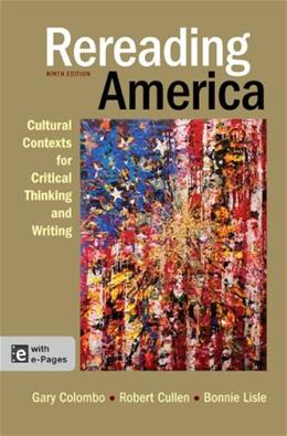 Rereading America: Cultural Contexts for Critical Thinking and Writing, by Colombo, 9th Edition 9 PKG 9781457606717