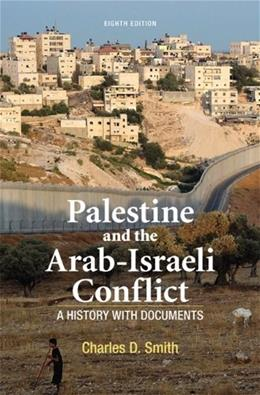 Palestine and the Arab-Israeli Conflict: A History with Documents, by Smith, 8th Edition 9781457613487