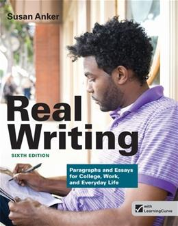 Real Writing: Paragraphs and Essays for College, Work, and Everyday Life, by Anker, 6th Edition, WORKTEXT 9781457624216