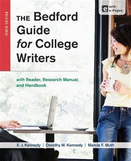 Bedford Guide for College Writers with Reader, Research Manual, and Handbook, by Kennedy, 10th Edition 10 PKG 9781457630767