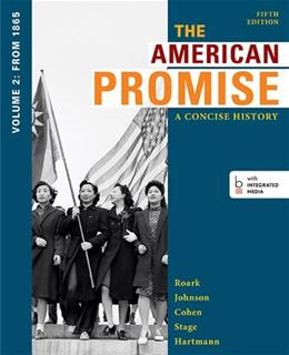 American Promise: A Concise History, by Roark, 5th Edition, Volume 2: From 1865 9781457631467